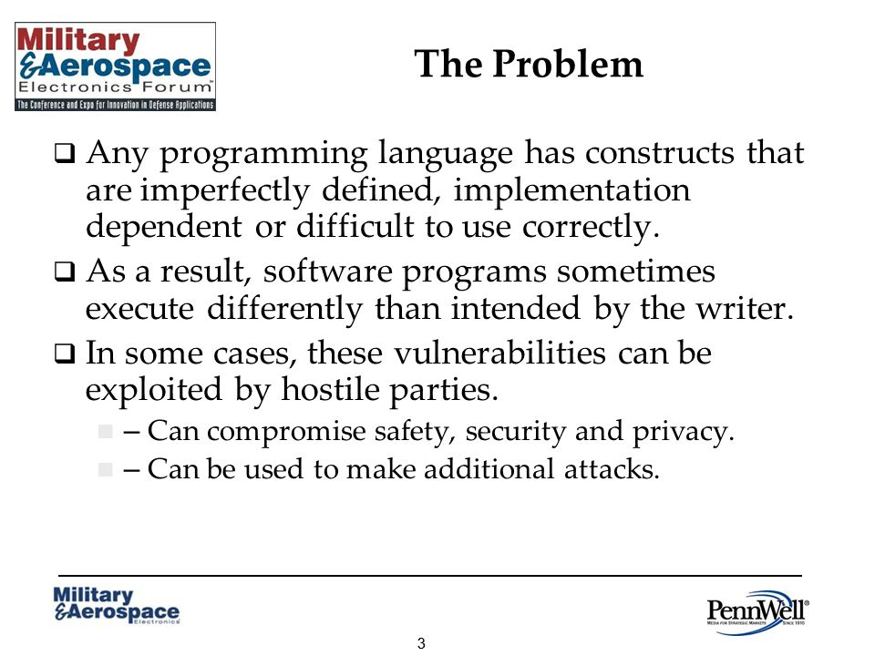 33 The Problem Any programming language has constructs that are imperfectly defined, implementation dependent or difficult to use correctly. As a resu