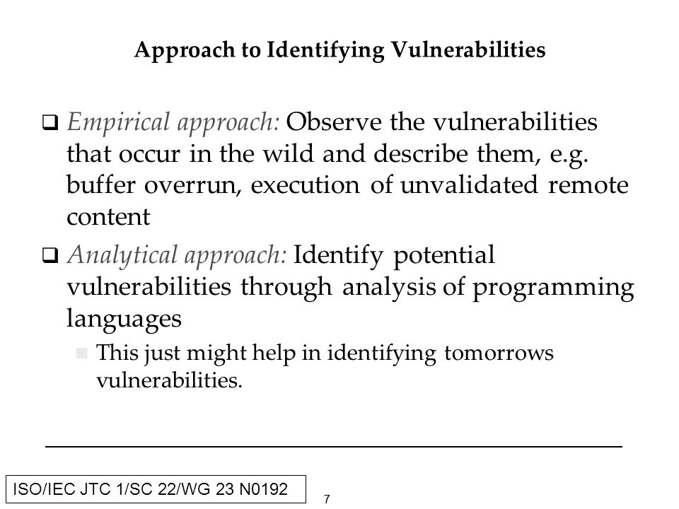 88 ISO/IEC JTC 1/SC 22/WG 23 N0192 Measure of Success Provide guidance to users of programming languages that: Assists them in improving the predictability of the execution of their software even in the presence of an attacker Informs their selection of an appropriate programming language for their job Provide feedback to programming language standardization groups, resulting in the improvement of programming language standards.