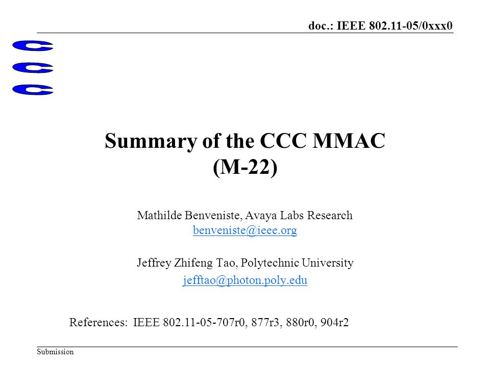 doc.: IEEE 802.11-05/0xxx0 Submission Summary of the CCC MMAC (M-22) Mathilde Benveniste, Avaya Labs Research benveniste@ieee.org Jeffrey Zhifeng Tao, Polytechnic University jefftao@photon.poly.edu References: IEEE 802.11-05-707r0, 877r3, 880r0, 904r2