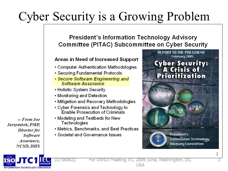 For OWGV Meeting #1, 2006 June, Washington, DC, USA 3D2-060622 Threat -- From Joe Jarzombek, PMP, Director for Software Assurance, NCSD, DHS The problem has implications for: Safety Privacy Security Economy Even national security