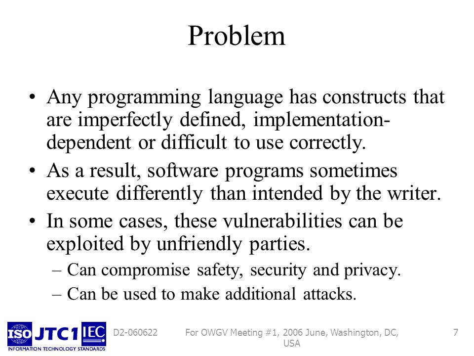 For OWGV Meeting #1, 2006 June, Washington, DC, USA 7D Problem Any programming language has constructs that are imperfectly defined, implementation- dependent or difficult to use correctly.