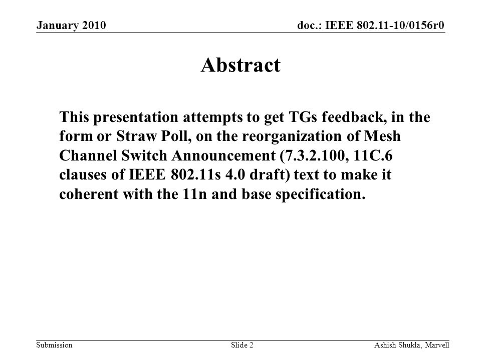 doc.: IEEE 802.11-10/0156r0 Submission January 2010 Ashish Shukla, MarvellSlide 2 Abstract This presentation attempts to get TGs feedback, in the form