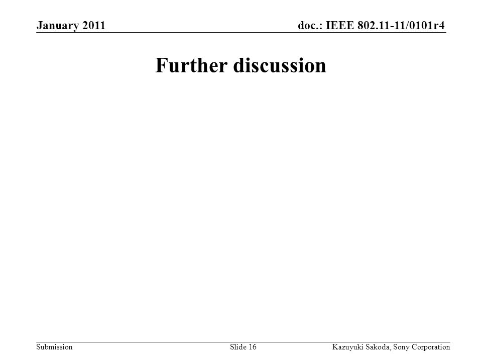 doc.: IEEE 802.11-11/0101r4 Submission January 2011 Kazuyuki Sakoda, Sony CorporationSlide 16 Further discussion