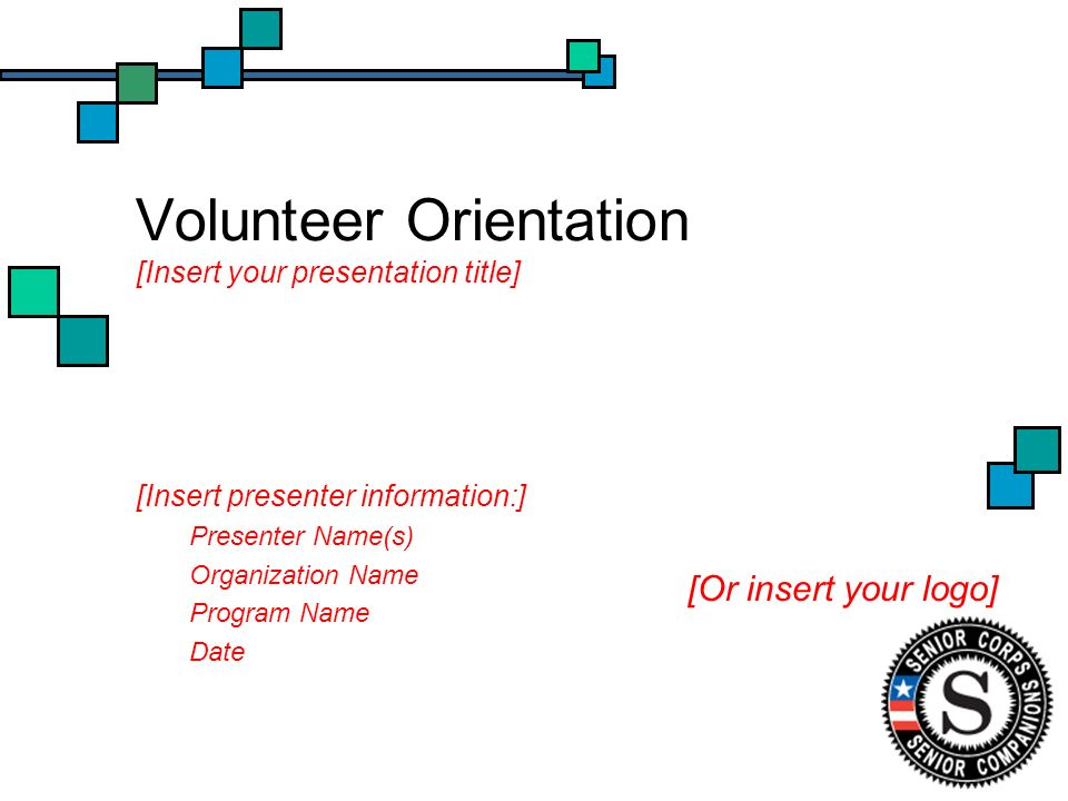 Volunteer Orientation [Insert your presentation title] [Insert presenter information:] Presenter Name(s) Organization Name Program Name Date [Or insert your logo]