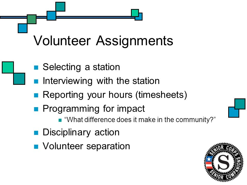 Volunteer Assignments Selecting a station Interviewing with the station Reporting your hours (timesheets) Programming for impact What difference does it make in the community.