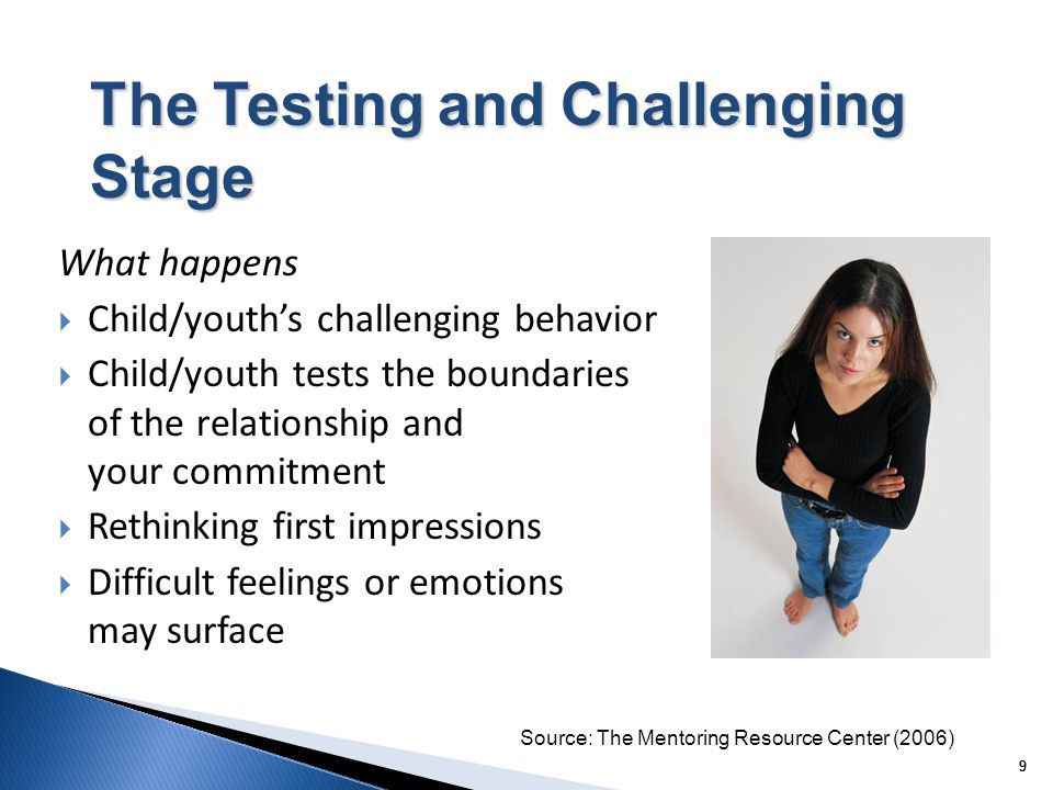 9 99 What happens Child/youths challenging behavior Child/youth tests the boundaries of the relationship and your commitment Rethinking first impressi