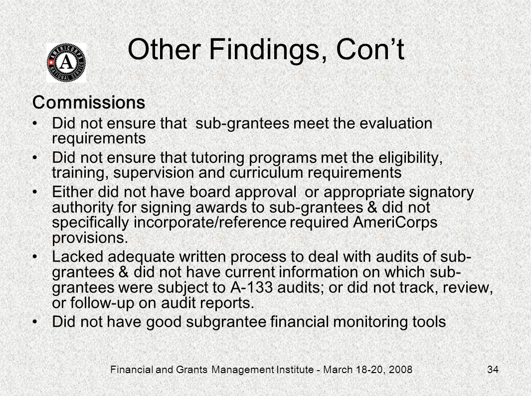 Financial and Grants Management Institute - March 18-20, 200834 Other Findings, Cont Commissions Did not ensure that sub-grantees meet the evaluation