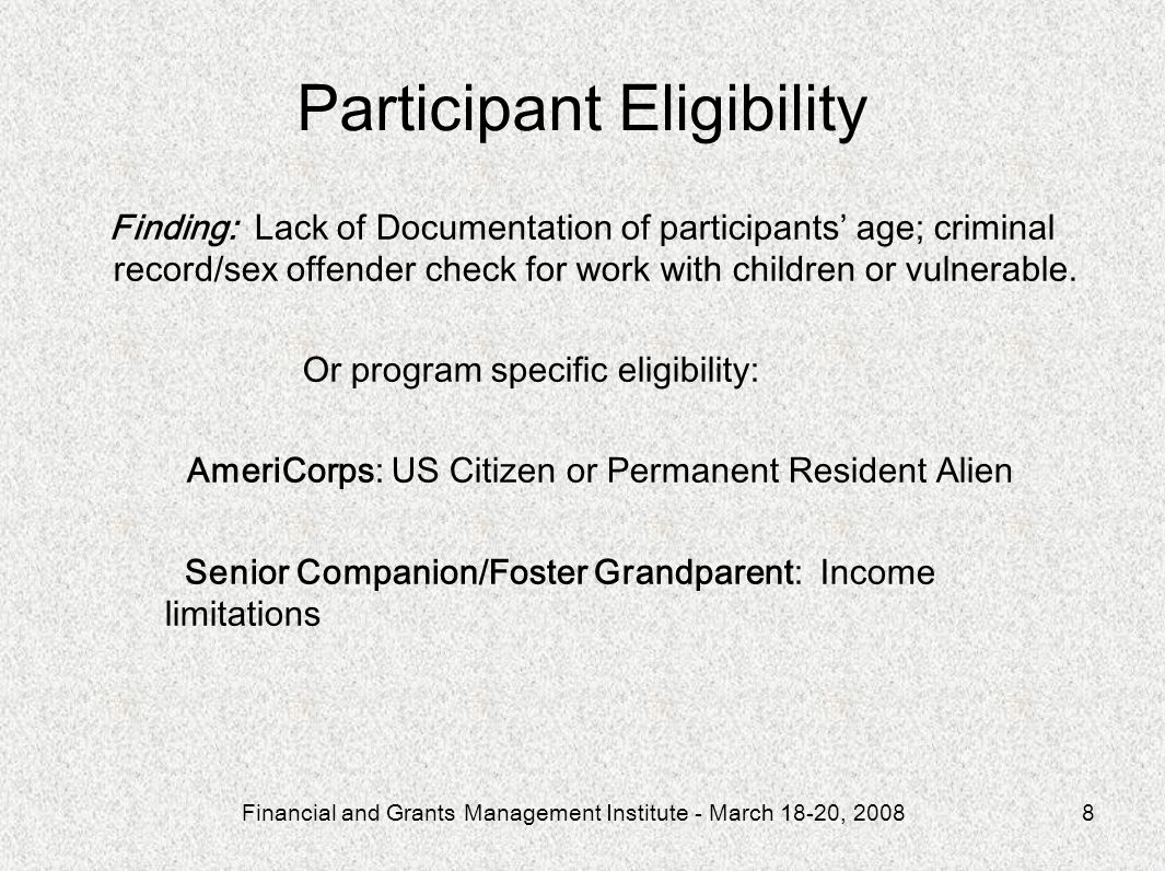Financial and Grants Management Institute - March 18-20, 20088 Participant Eligibility Finding: Lack of Documentation of participants age; criminal record/sex offender check for work with children or vulnerable.