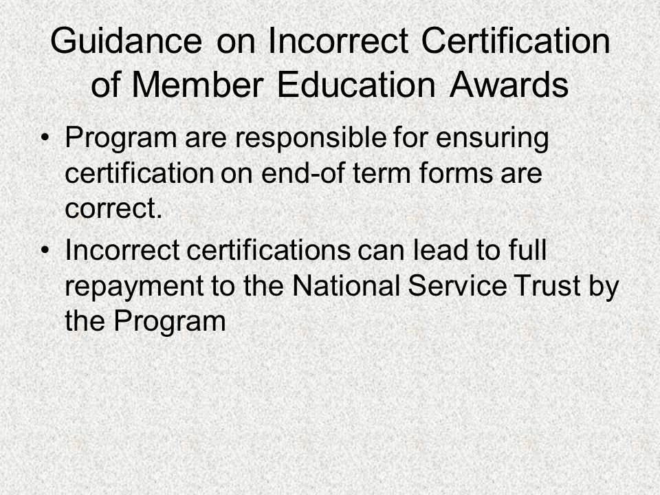 Guidance on Incorrect Certification of Member Education Awards Program are responsible for ensuring certification on end-of term forms are correct.