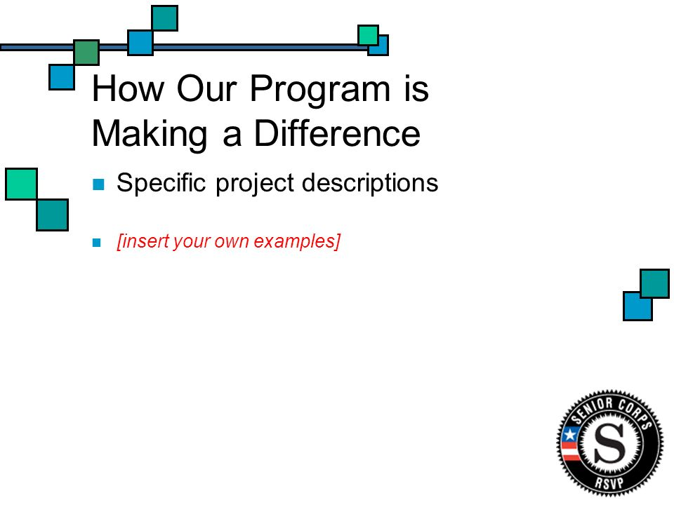 How Our Program is Making a Difference Specific project descriptions [insert your own examples]