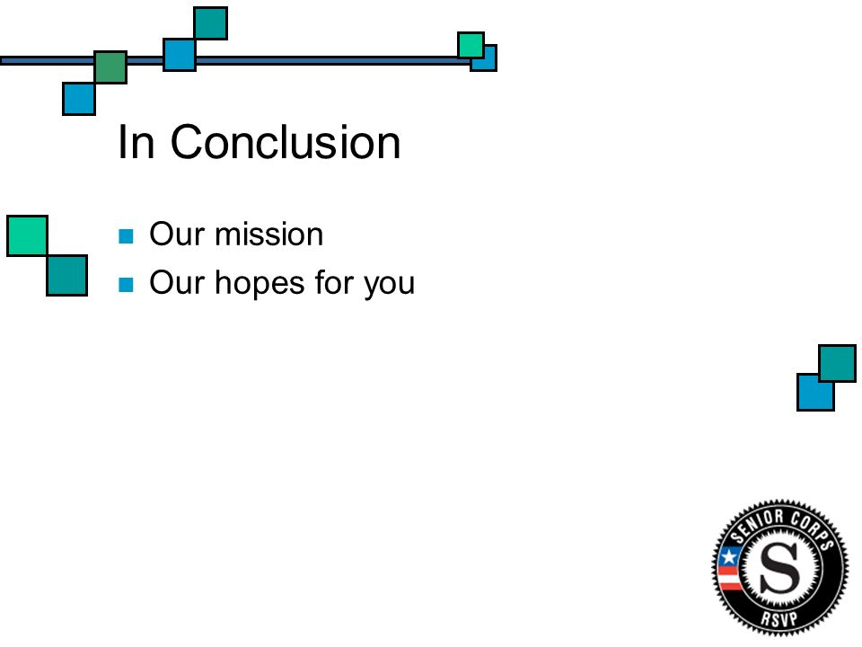 In Conclusion Our mission Our hopes for you