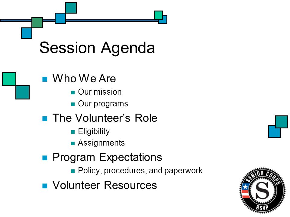 Training Objectives By the end of this session, you will be able to: Understand the purpose of the RSVP program Understand a bit more about fellow volunteers Locate resources to answer your questions about our programs, assignments, policies and procedures Complete the Volunteer Registration form Select a volunteer assignment