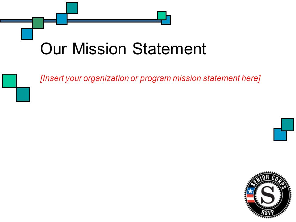 Our Mission Statement [Insert your organization or program mission statement here]