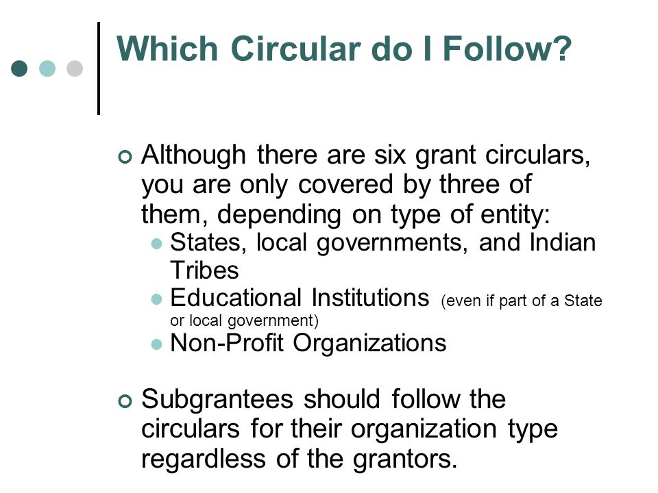 Which Circular do I Follow? Although there are six grant circulars, you are only covered by three of them, depending on type of entity: States, local