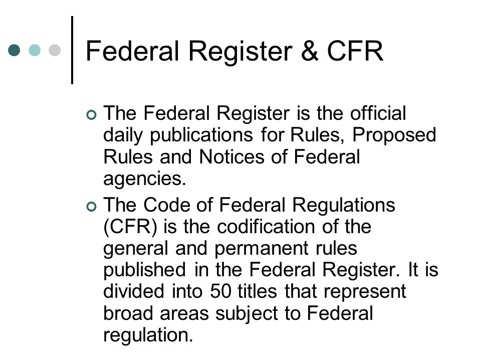 Federal Register & CFR The Federal Register is the official daily publications for Rules, Proposed Rules and Notices of Federal agencies.