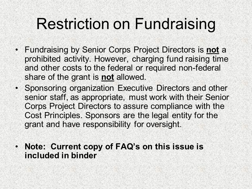 Restriction on Fundraising Fundraising by Senior Corps Project Directors is not a prohibited activity.