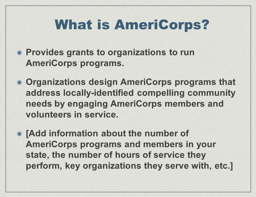 What is AmeriCorps. Provides grants to organizations to run AmeriCorps programs.