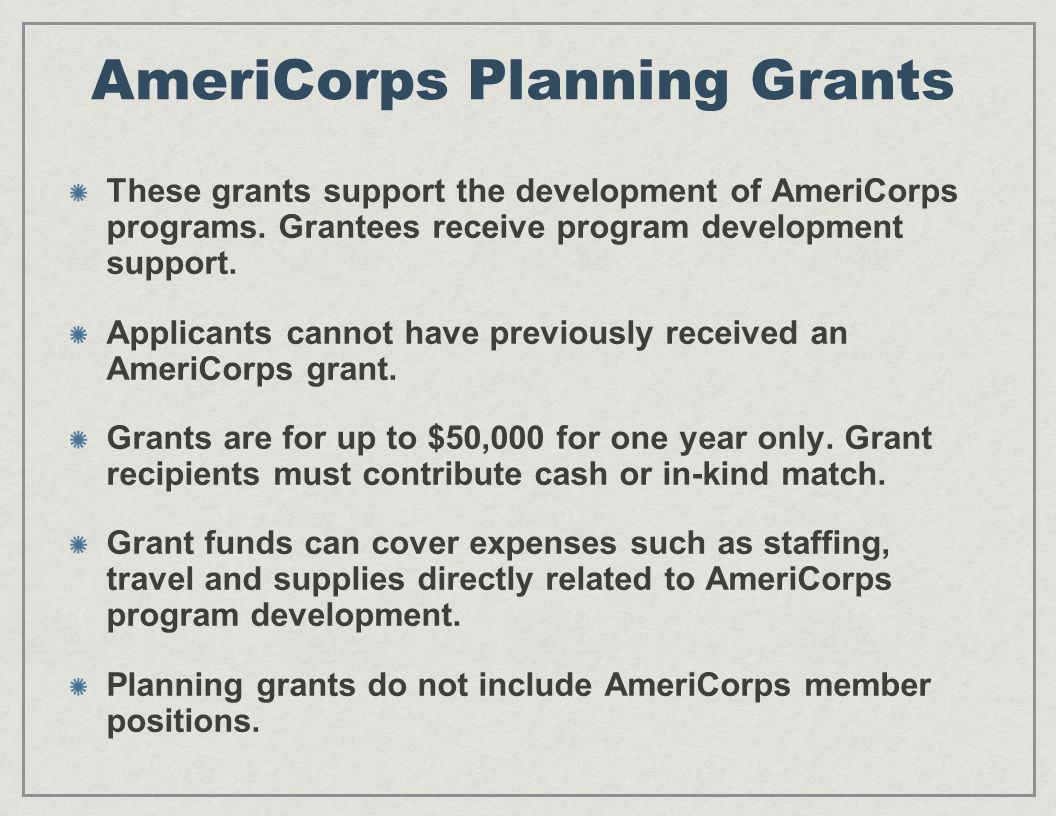 AmeriCorps Planning Grants These grants support the development of AmeriCorps programs.