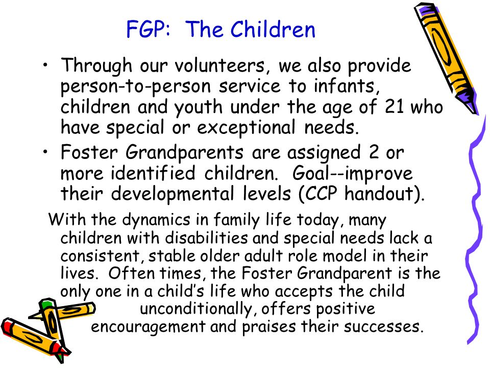 FGP: The Children Through our volunteers, we also provide person-to-person service to infants, children and youth under the age of 21 who have special