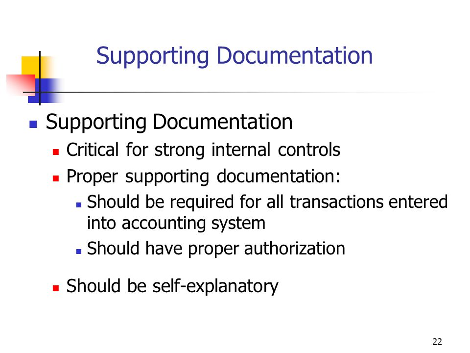 21 Written Policies & Procedures Documented Policies and Procedures may include such items as (Continued): Instructions for recurring tasks such as: P
