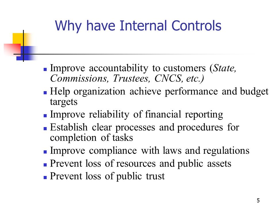 4 Internal Control Objectives Completeness of information and documentation Accuracy in accounting and information Proper authorization of transaction