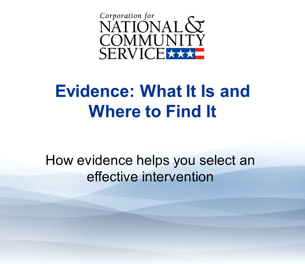 Evidence: What It Is And Where To Find It Evidence: What It Is and Where to Find It How evidence helps you select an effective intervention