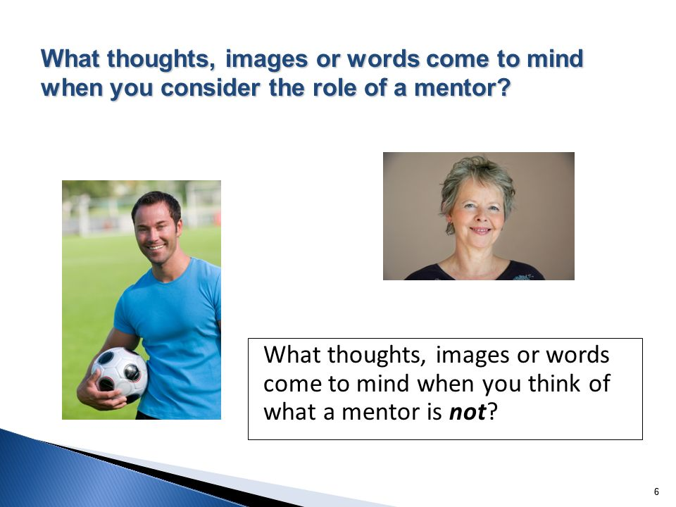 66 What thoughts, images or words come to mind when you think of what a mentor is not? What thoughts, images or words come to mind when you consider t
