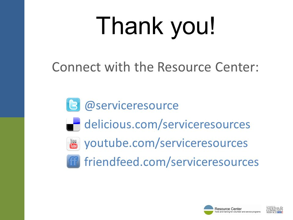 Connect with the Resource delicious.com/serviceresources youtube.com/serviceresources friendfeed.com/serviceresources Thank you!