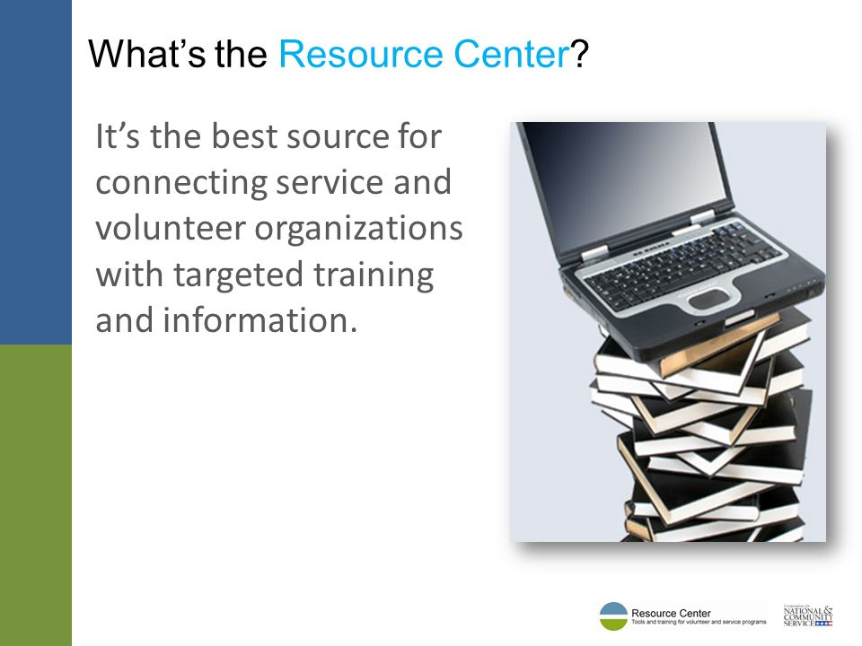Its the best source for connecting service and volunteer organizations with targeted training and information. Whats the Resource Center?