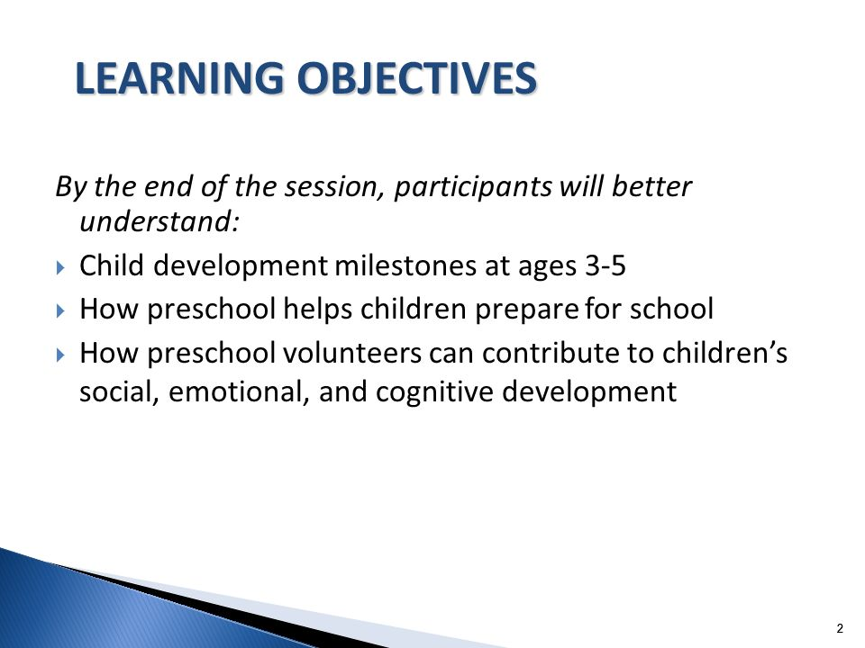 22 By the end of the session, participants will better understand: Child development milestones at ages 3-5 How preschool helps children prepare for s