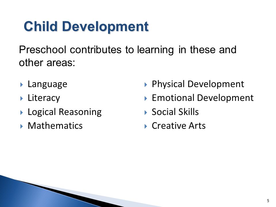 5 Language Literacy Logical Reasoning Mathematics Physical Development Emotional Development Social Skills Creative Arts 5 Preschool contributes to le