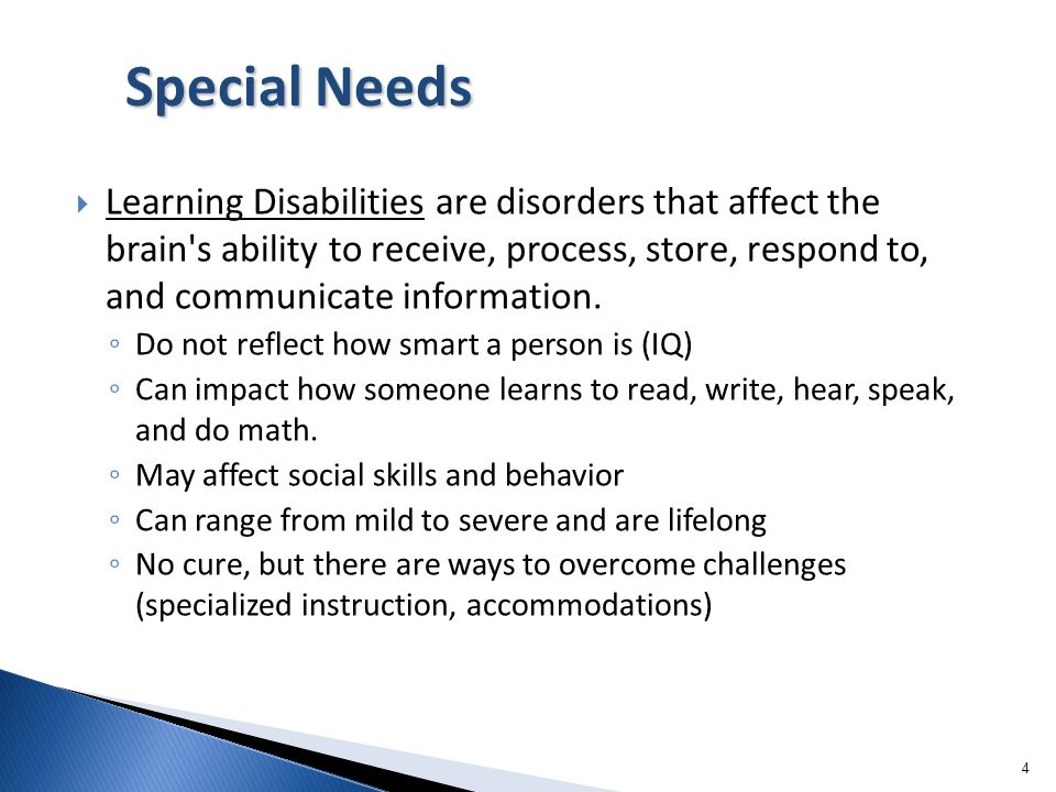 4 Learning Disabilities are disorders that affect the brain's ability to receive, process, store, respond to, and communicate information. Do not refl