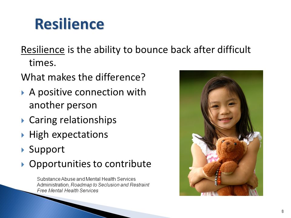 8 Resilience is the ability to bounce back after difficult times. What makes the difference? A positive connection with another person Caring relation