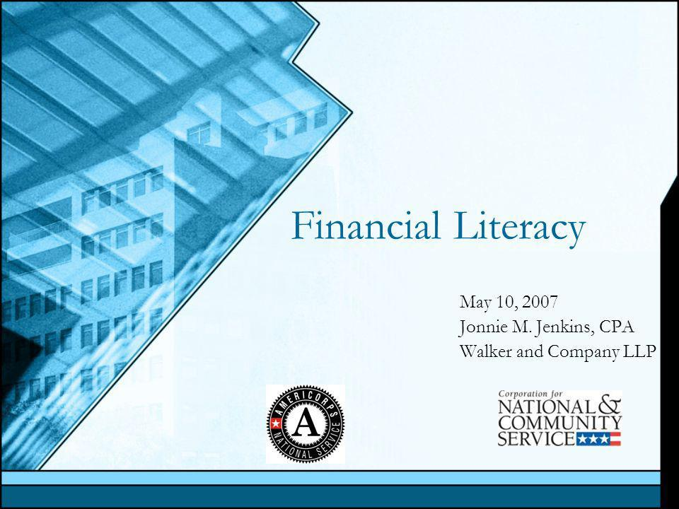 Financial Literacy May 10, 2007 Jonnie M. Jenkins, CPA Walker and Company LLP