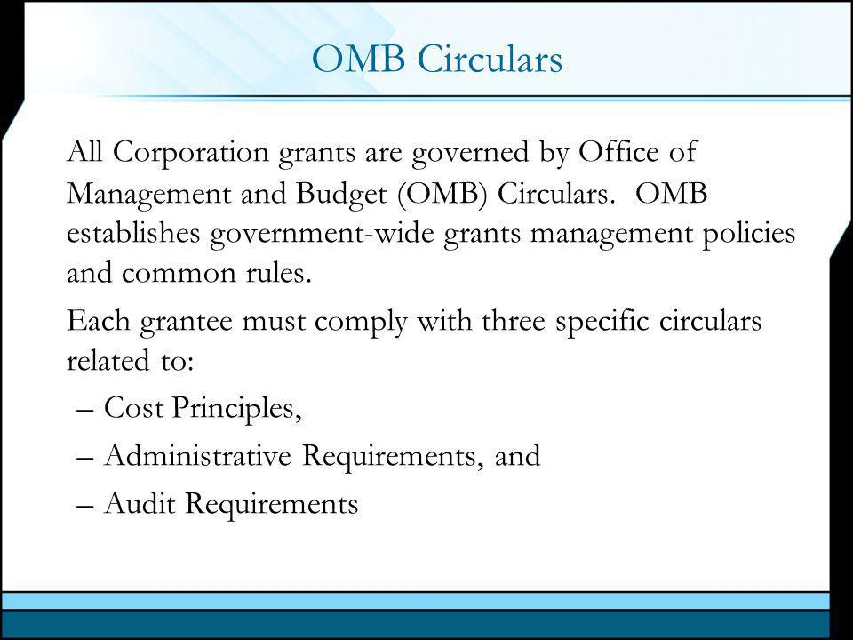 OMB Circulars All Corporation grants are governed by Office of Management and Budget (OMB) Circulars.