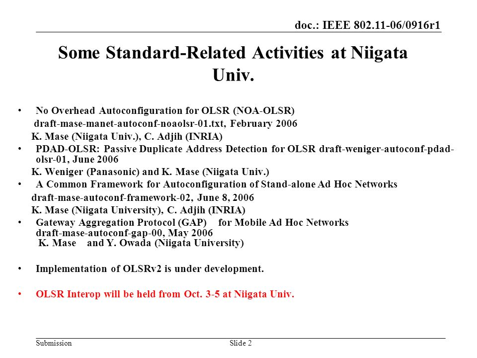 doc.: IEEE 802.11-06/0916r1 SubmissionSlide 2 Some Standard-Related Activities at Niigata Univ. No Overhead Autoconfiguration for OLSR (NOA-OLSR) draf