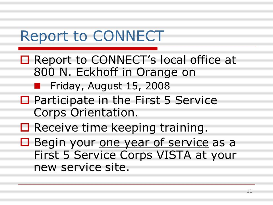 11 Report to CONNECT Report to CONNECTs local office at 800 N.