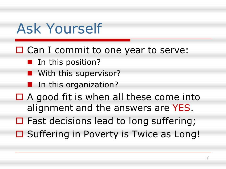 7 Ask Yourself Can I commit to one year to serve: In this position.