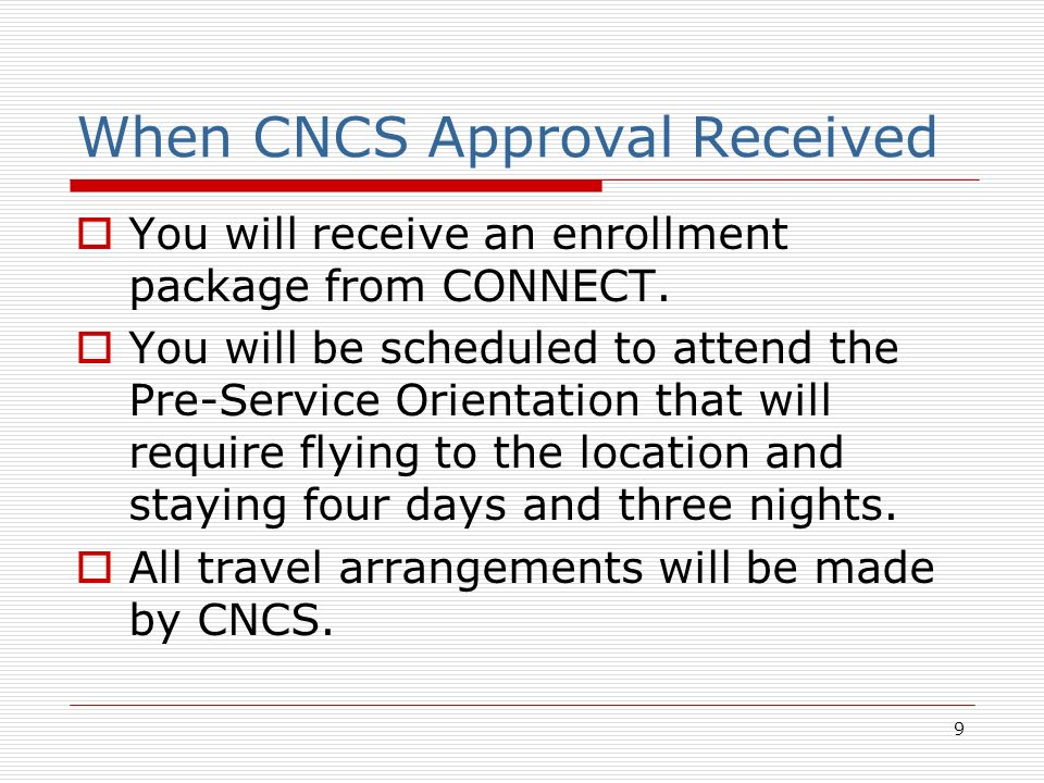 9 When CNCS Approval Received You will receive an enrollment package from CONNECT.