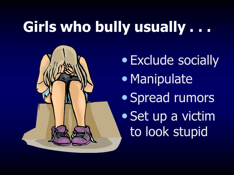 Boys who bully usually... Intimidate Extort Attack physically or verbally