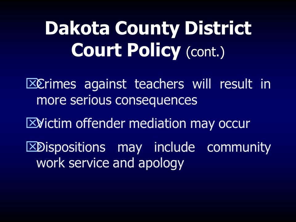 Dakota County District Court Policy Applies to older youth (13-17) who are involved in a pattern of harassment, repeated aggression or physical assaults where one youth is clearly the aggressor At least one night in detention