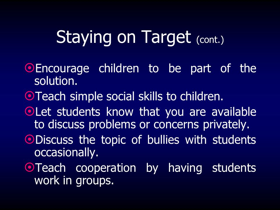 What School Staff Can Do To Stay On Target. Do not tolerate aggressive behavior.