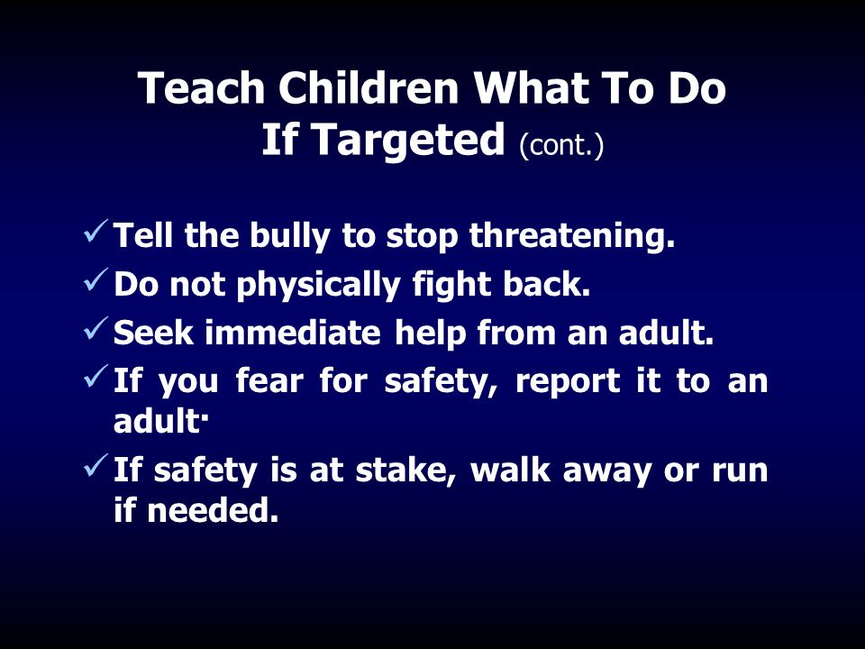Teach Children What To Do If Targeted There is safety in numbers, walk with others.