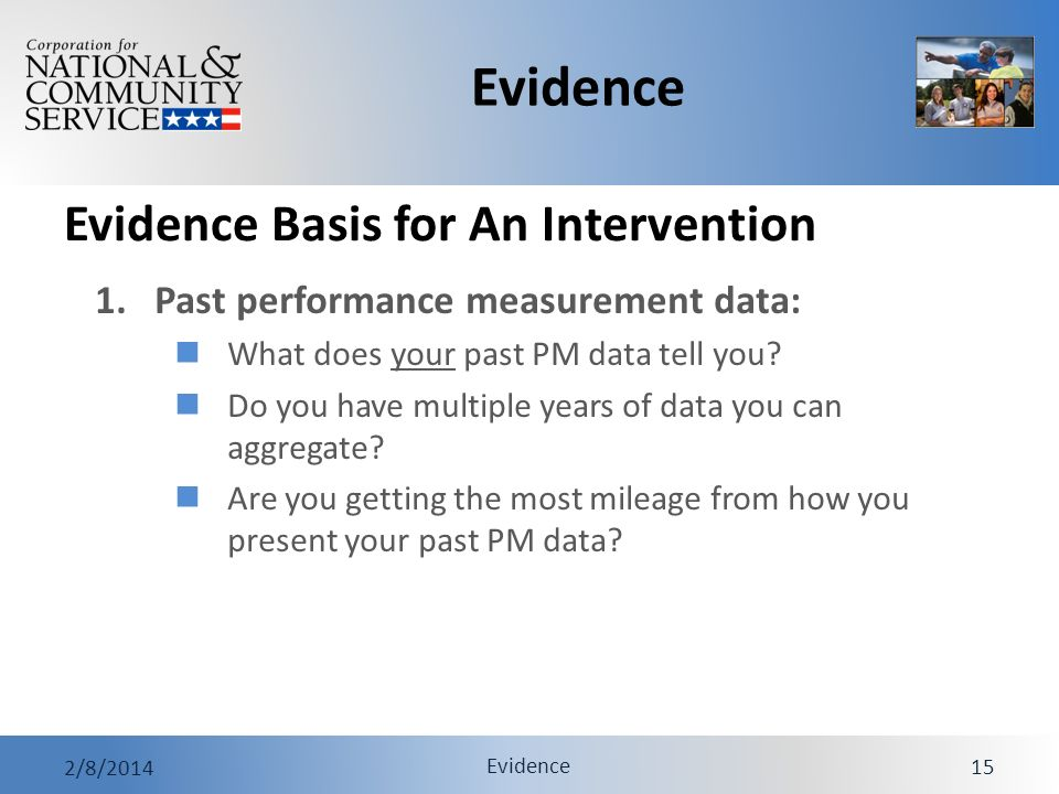 Evidence 2/8/2014 Evidence 15 Evidence Basis for An Intervention 1.Past performance measurement data: What does your past PM data tell you? Do you hav