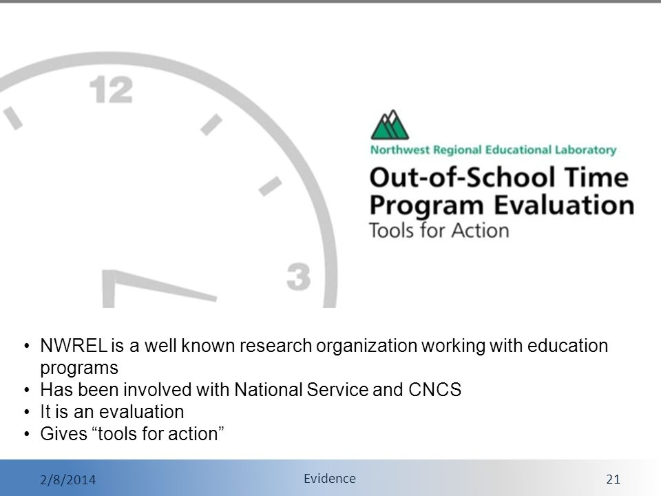Evidence 2/8/2014 Evidence 21 NWREL is a well known research organization working with education programs Has been involved with National Service and