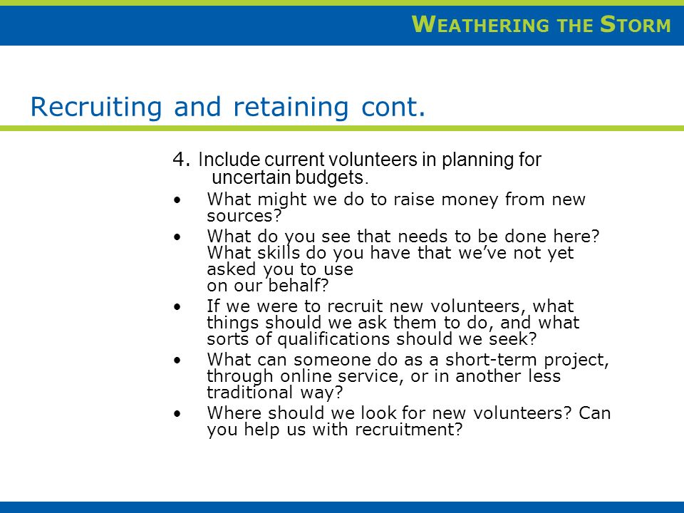 W EATHERING THE S TORM Recruiting and retaining cont.