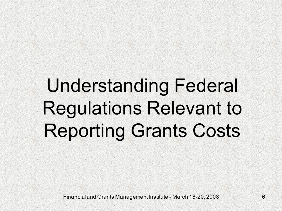 Financial and Grants Management Institute - March 18-20, 20087 Key Elements of Costs Allowable –Conform to any limitation or exclusion set forth in the OMB Cost Principle Circulars/Code of Federal Regulations or in the award as to types or amount of cost items.