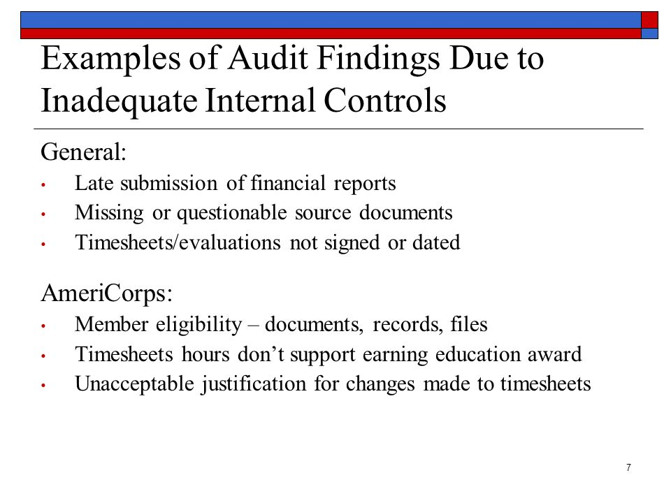 7 Examples of Audit Findings Due to Inadequate Internal Controls General: Late submission of financial reports Missing or questionable source document