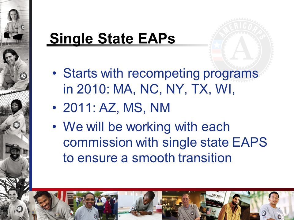 Single State EAPs Starts with recompeting programs in 2010: MA, NC, NY, TX, WI, 2011: AZ, MS, NM We will be working with each commission with single s