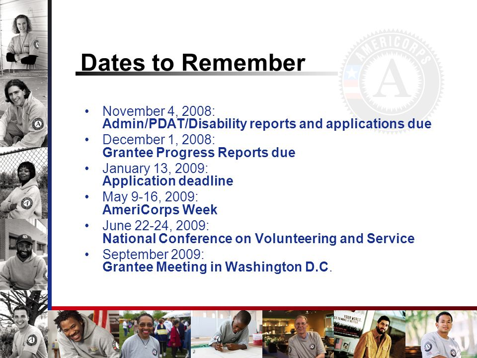 Dates to Remember November 4, 2008: Admin/PDAT/Disability reports and applications due December 1, 2008: Grantee Progress Reports due January 13, 2009